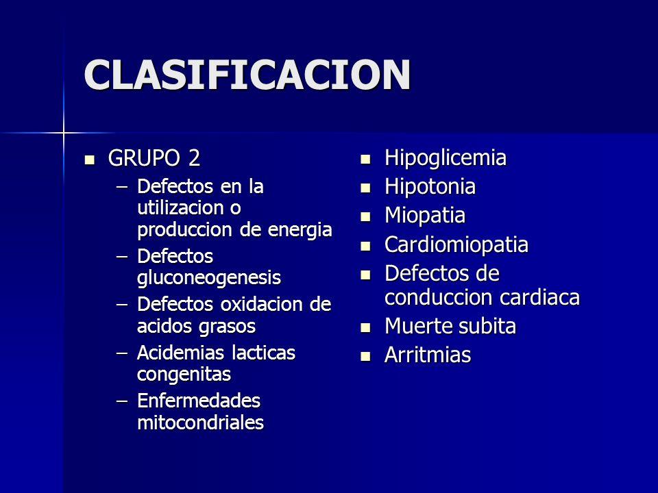 CLASIFICACION GRUPO 2 Hipoglicemia Hipotonia Miopatia Cardiomiopatia