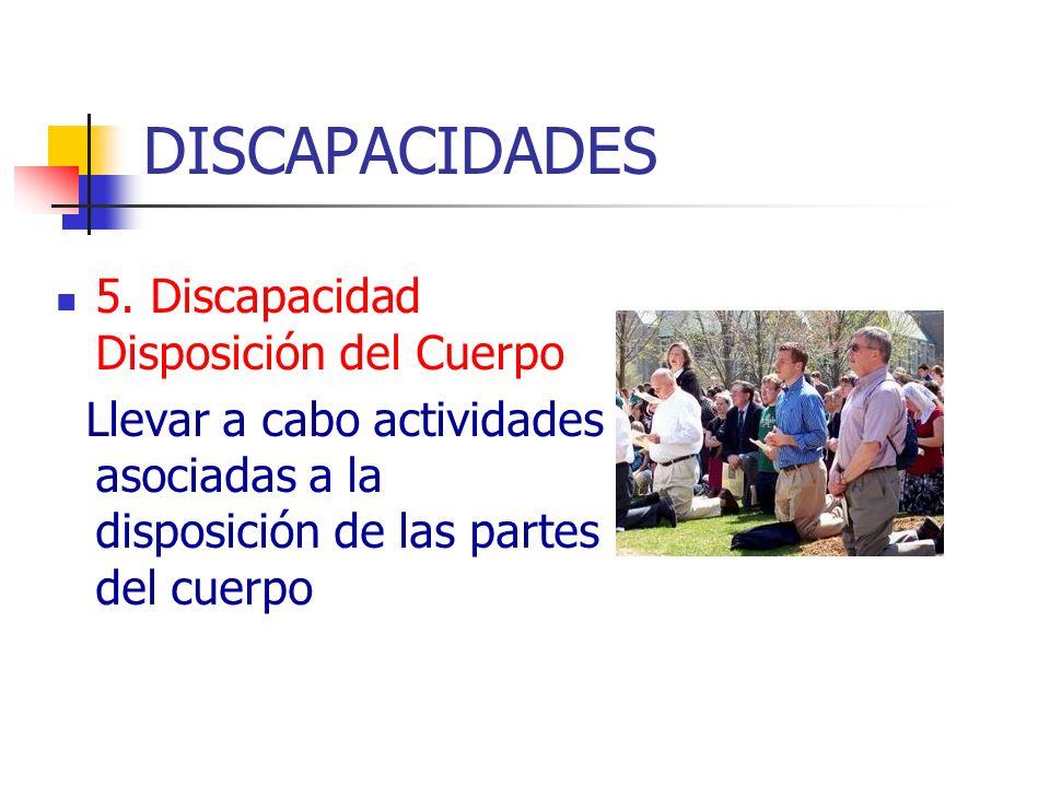 DISCAPACIDADES 5. Discapacidad Disposición del Cuerpo
