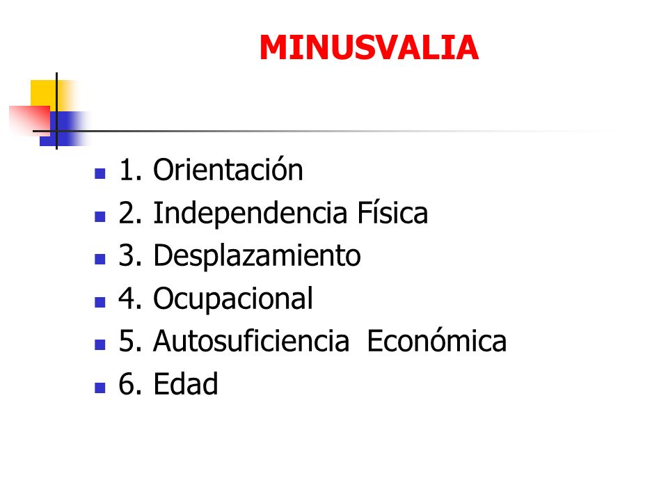 MINUSVALIA 1. Orientación 2. Independencia Física 3. Desplazamiento