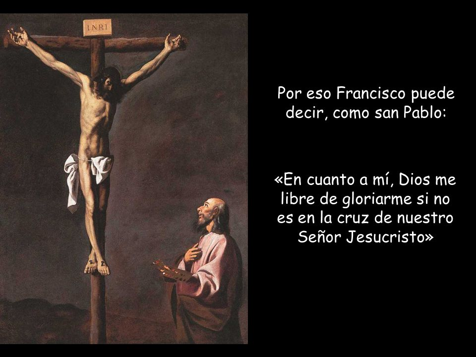 Por eso Francisco puede decir, como san Pablo: