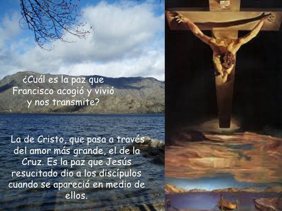 ¿Cuál es la paz que Francisco acogió y vivió y nos transmite