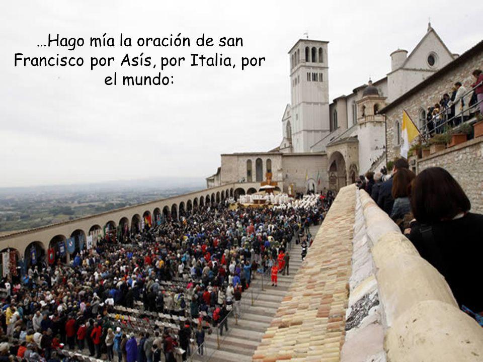 …Hago mía la oración de san Francisco por Asís, por Italia, por el mundo: