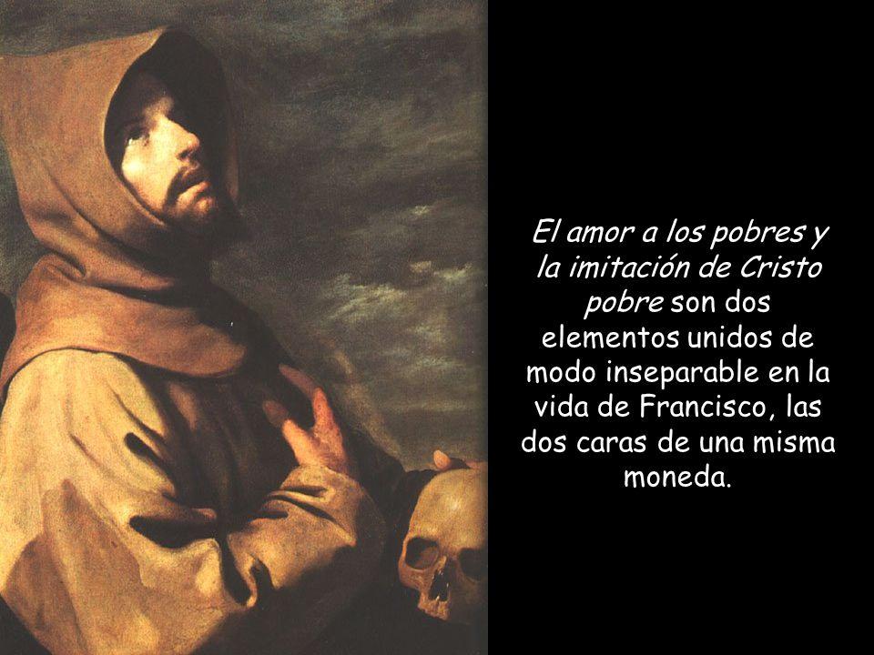 El amor a los pobres y la imitación de Cristo pobre son dos elementos unidos de modo inseparable en la vida de Francisco, las dos caras de una misma moneda.
