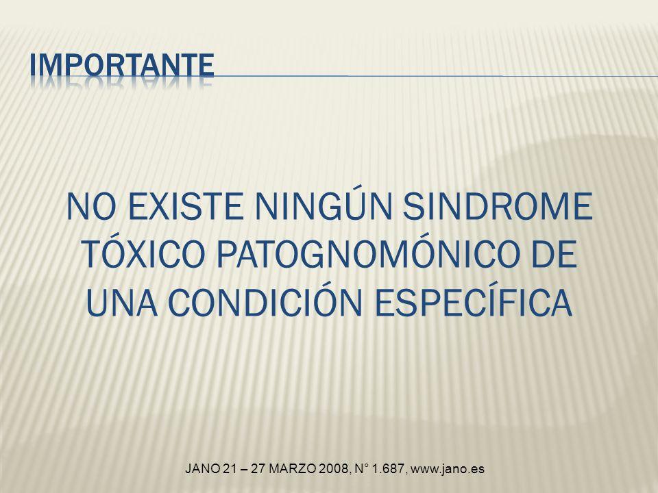 IMPORTANTE NO EXISTE NINGÚN SINDROME TÓXICO PATOGNOMÓNICO DE UNA CONDICIÓN ESPECÍFICA.