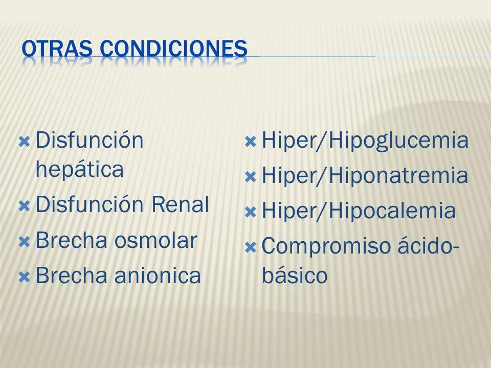 OTRAS CONDICIONES Disfunción hepática. Disfunción Renal. Brecha osmolar. Brecha anionica. Hiper/Hipoglucemia.