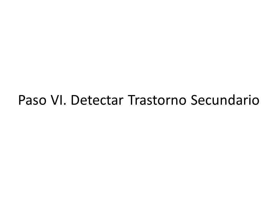 Paso VI. Detectar Trastorno Secundario