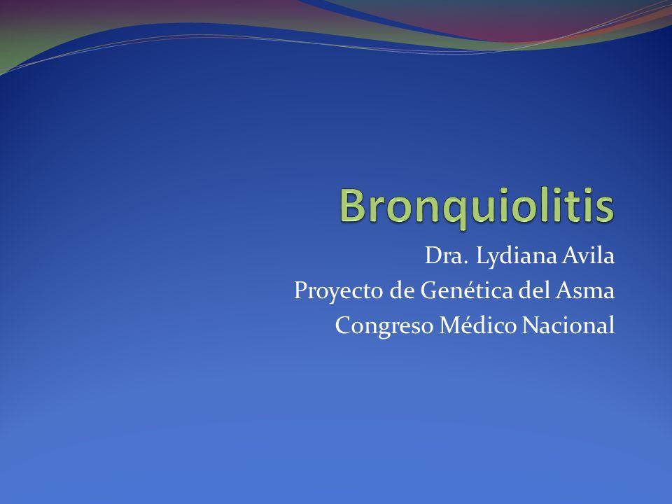 Bronquiolitis Dra. Lydiana Avila Proyecto de Genética del Asma