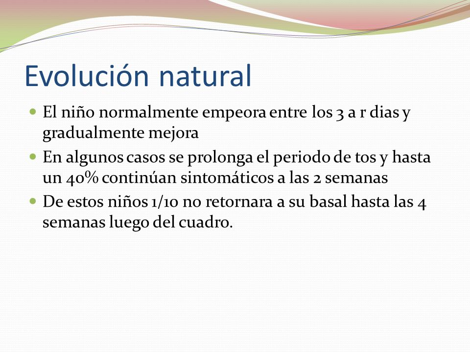 Evolución natural El niño normalmente empeora entre los 3 a r dias y gradualmente mejora.