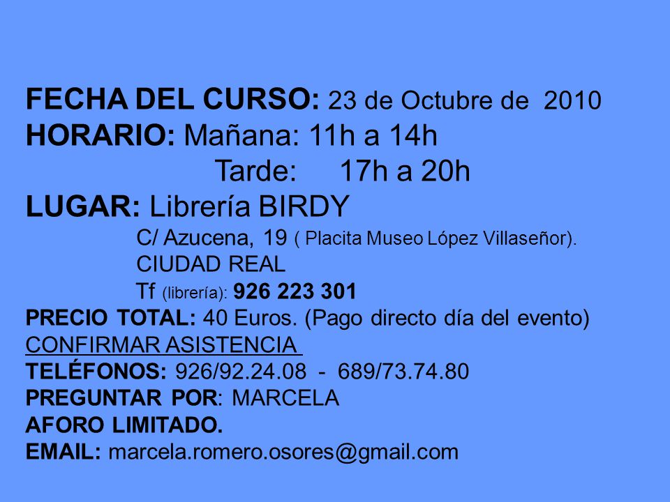 FECHA DEL CURSO: 23 de Octubre de 2010 HORARIO: Mañana: 11h a 14h