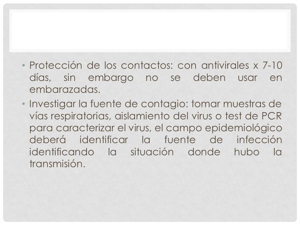 Protección de los contactos: con antivirales x 7-10 días, sin embargo no se deben usar en embarazadas.