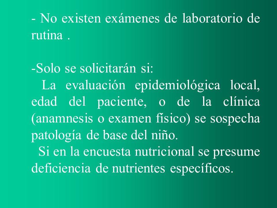 - No existen exámenes de laboratorio de rutina .