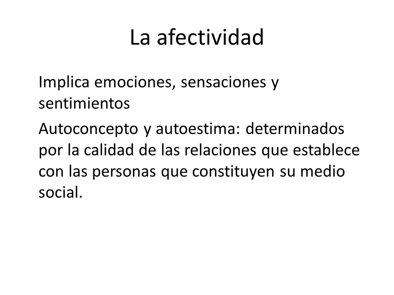 La afectividad Implica emociones, sensaciones y sentimientos