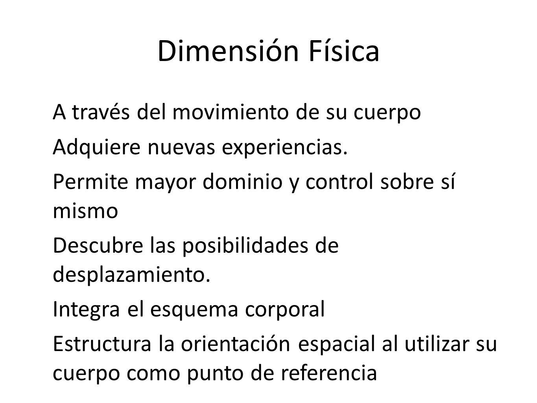 Dimensión Física A través del movimiento de su cuerpo