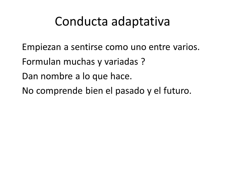 Conducta adaptativa Empiezan a sentirse como uno entre varios.