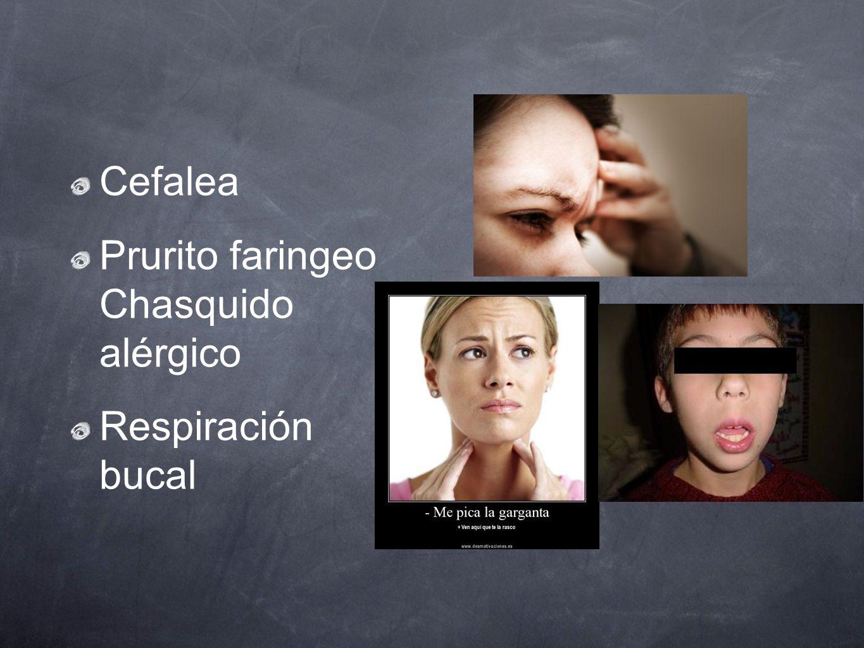 Cefalea Prurito faringeo Chasquido alérgico Respiración bucal