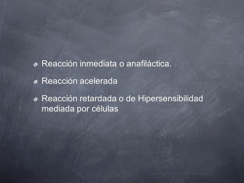 Reacción inmediata o anafiláctica. Reacción acelerada