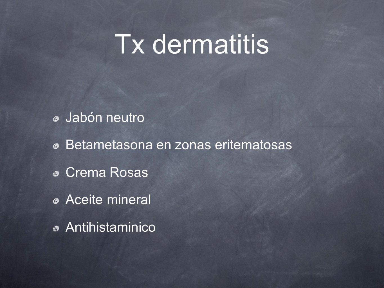 Tx dermatitis Jabón neutro Betametasona en zonas eritematosas