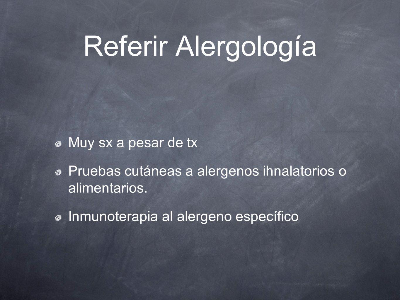 Referir Alergología Muy sx a pesar de tx