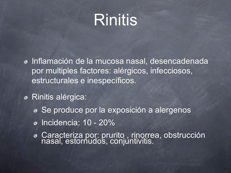 Rinitis Inflamación de la mucosa nasal, desencadenada por multiples factores: alérgicos, infecciosos, estructurales e inespecíficos.