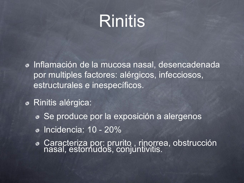RinitisInflamación de la mucosa nasal, desencadenada por multiples factores: alérgicos, infecciosos, estructurales e inespecíficos.