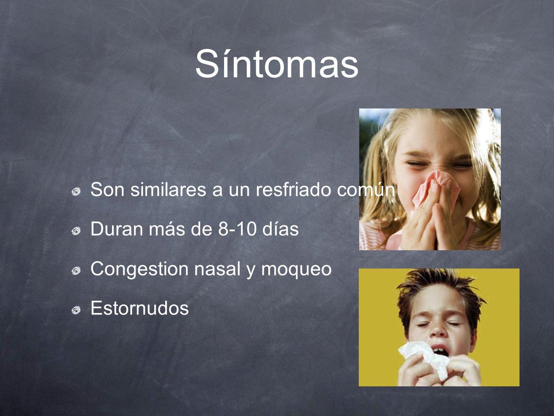 Síntomas Son similares a un resfriado común Duran más de 8-10 días