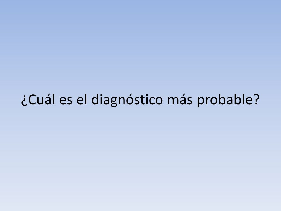 ¿Cuál es el diagnóstico más probable