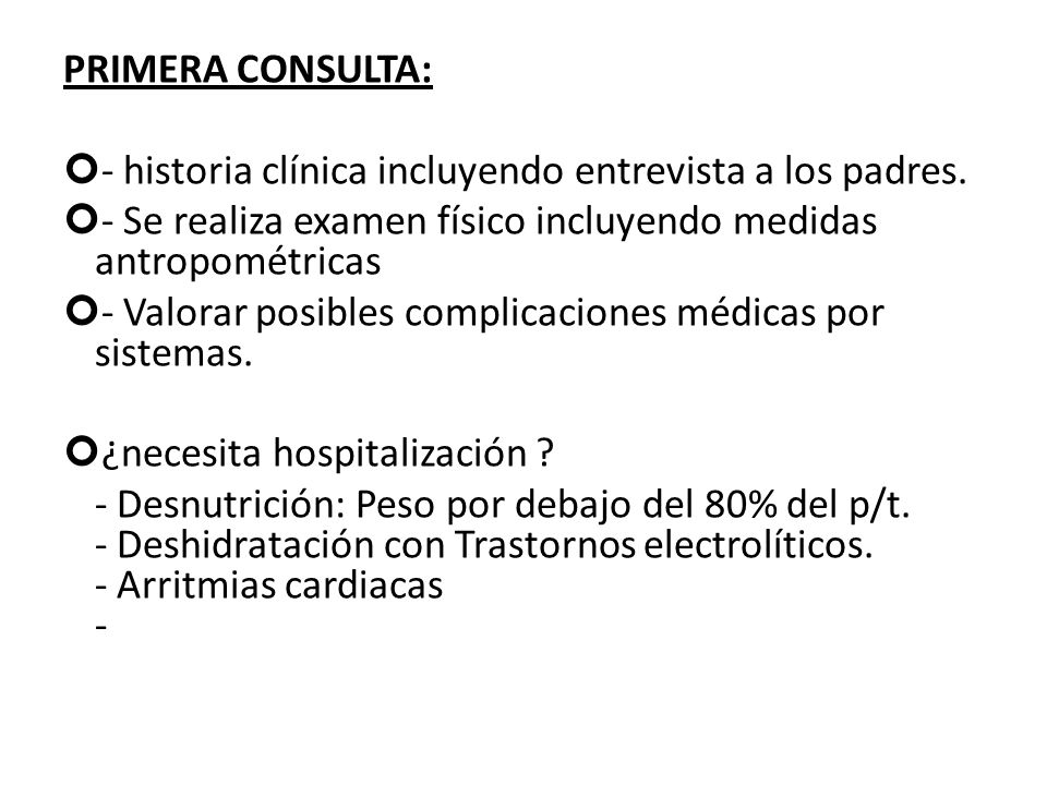 PRIMERA CONSULTA: - historia clínica incluyendo entrevista a los padres. - Se realiza examen físico incluyendo medidas antropométricas.
