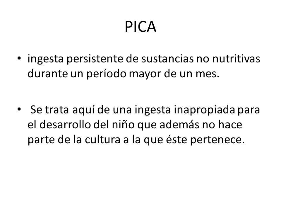 PICA ingesta persistente de sustancias no nutritivas durante un período mayor de un mes.