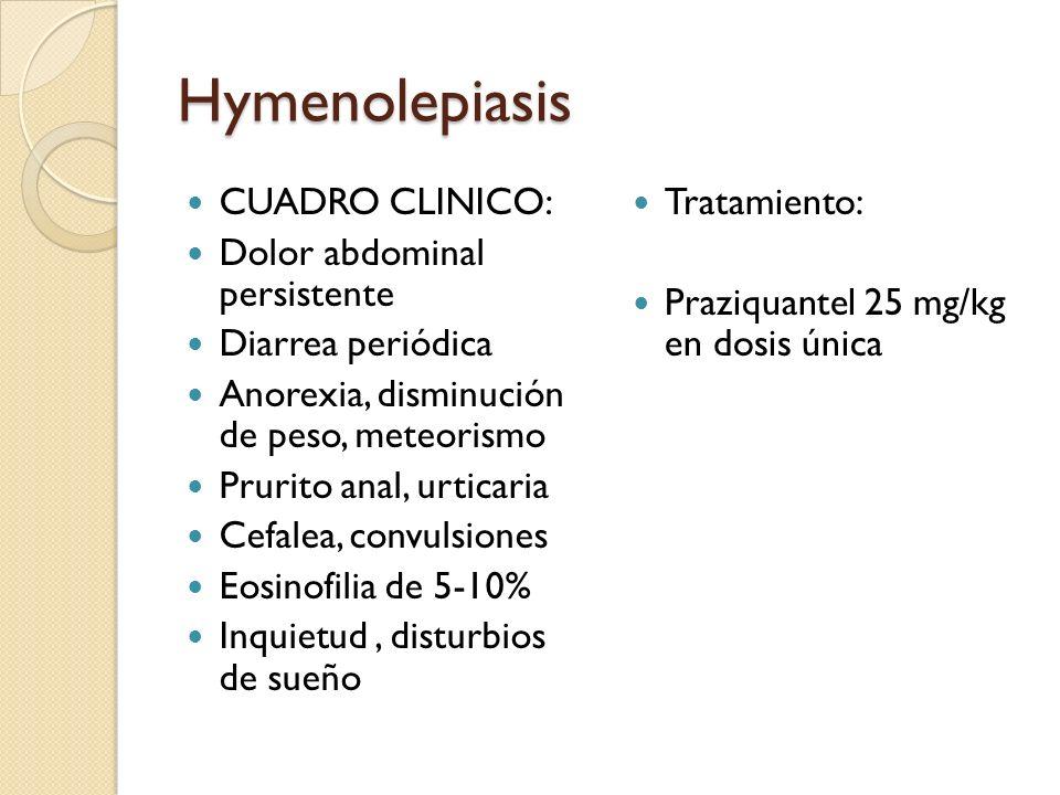 Hymenolepiasis CUADRO CLINICO: Dolor abdominal persistente