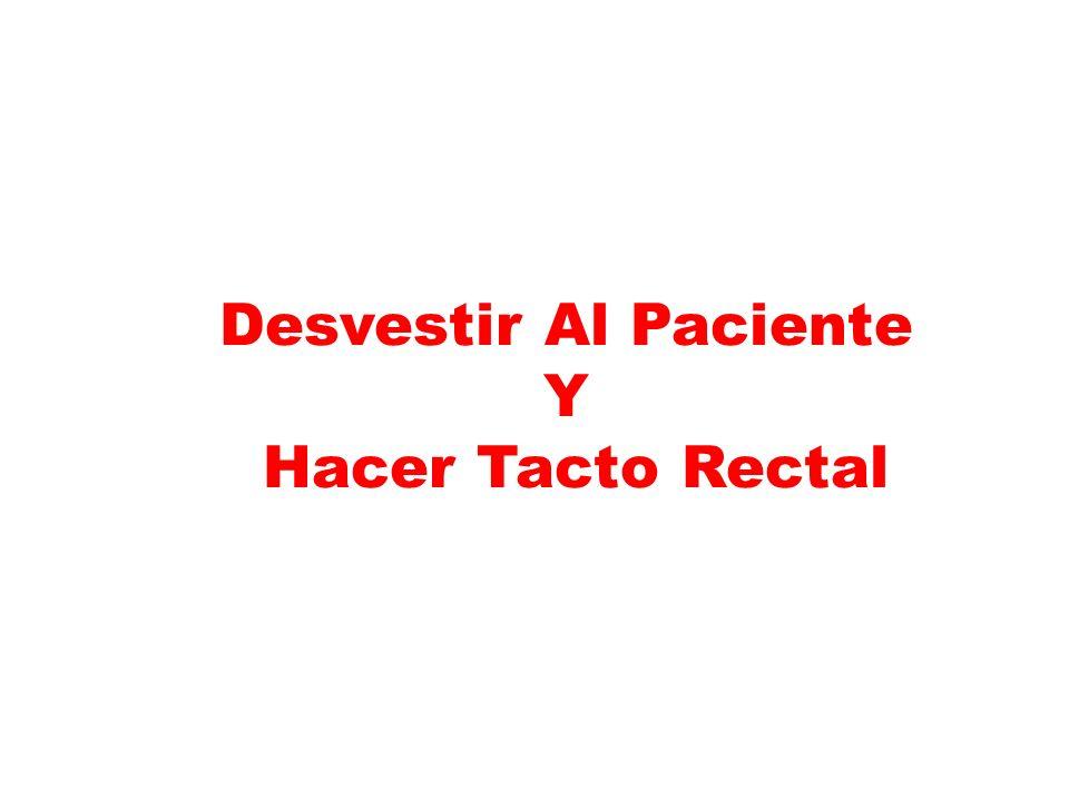 Desvestir Al Paciente Y Hacer Tacto Rectal