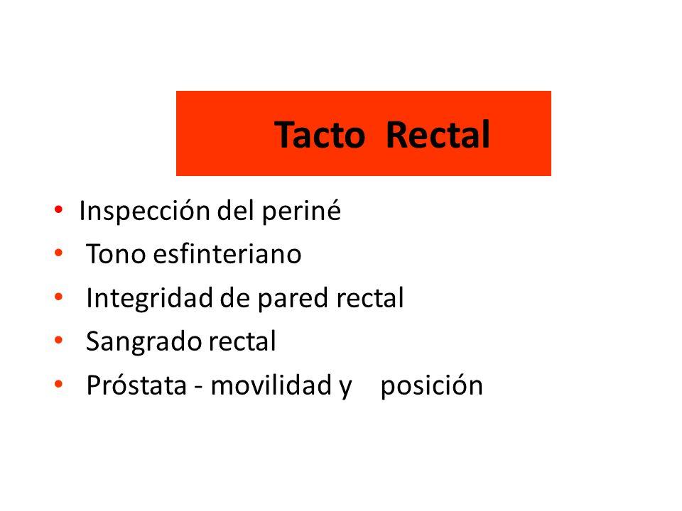Tacto Rectal Inspección del periné Tono esfinteriano