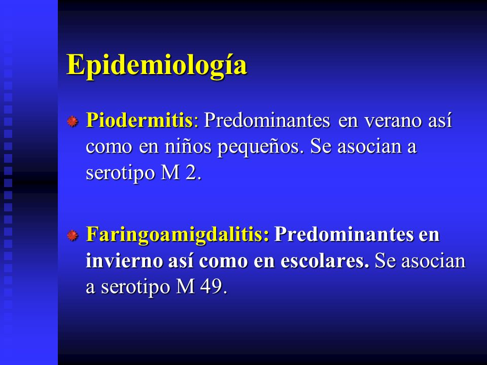EpidemiologíaPiodermitis: Predominantes en verano así como en niños pequeños. Se asocian a serotipo M 2.