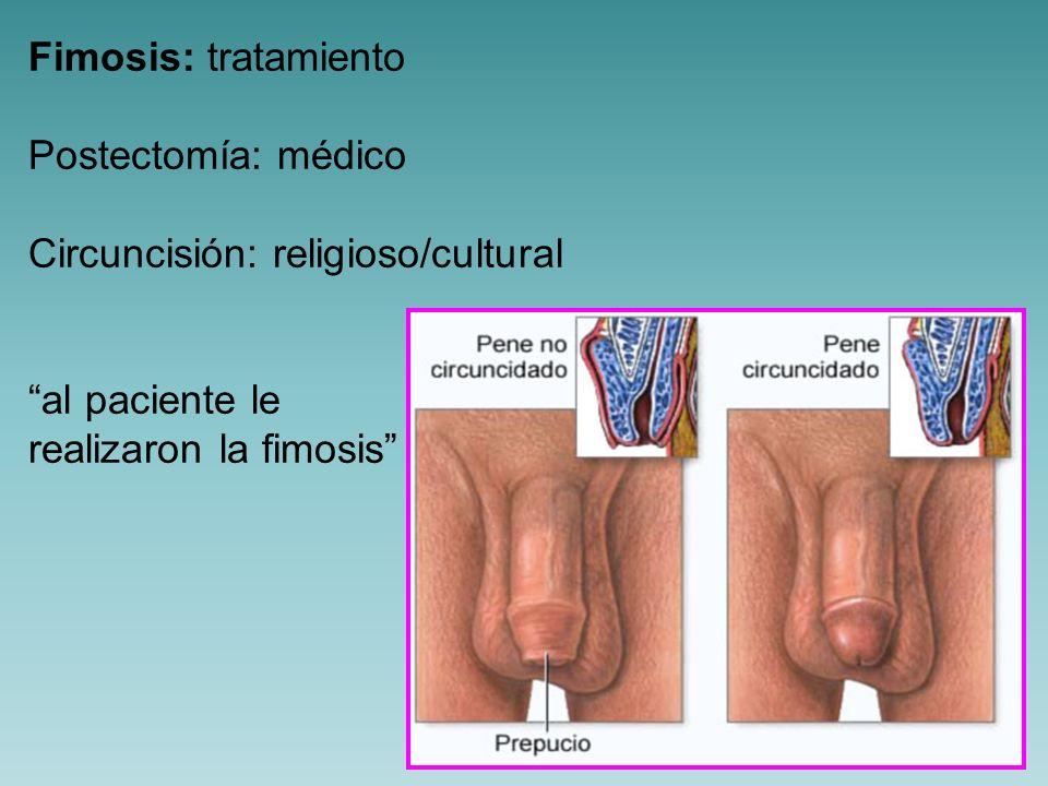 Fimosis: tratamiento Postectomía: médico. Circuncisión: religioso/cultural.
