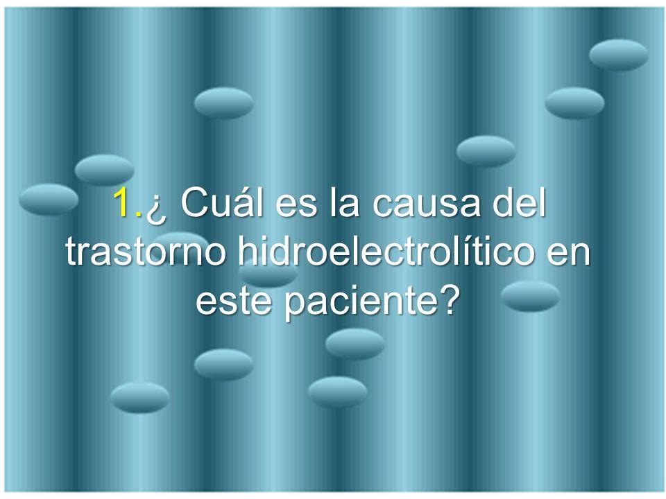 1.¿ Cuál es la causa del trastorno hidroelectrolítico en este paciente