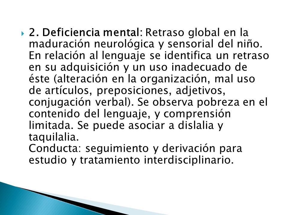 2. Deficiencia mental: Retraso global en la maduración neurológica y sensorial del niño.