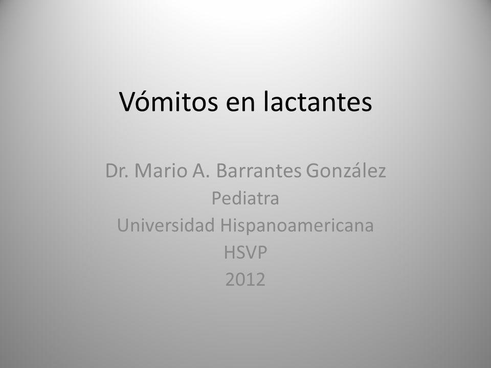 Vómitos en lactantes Dr. Mario A. Barrantes González Pediatra