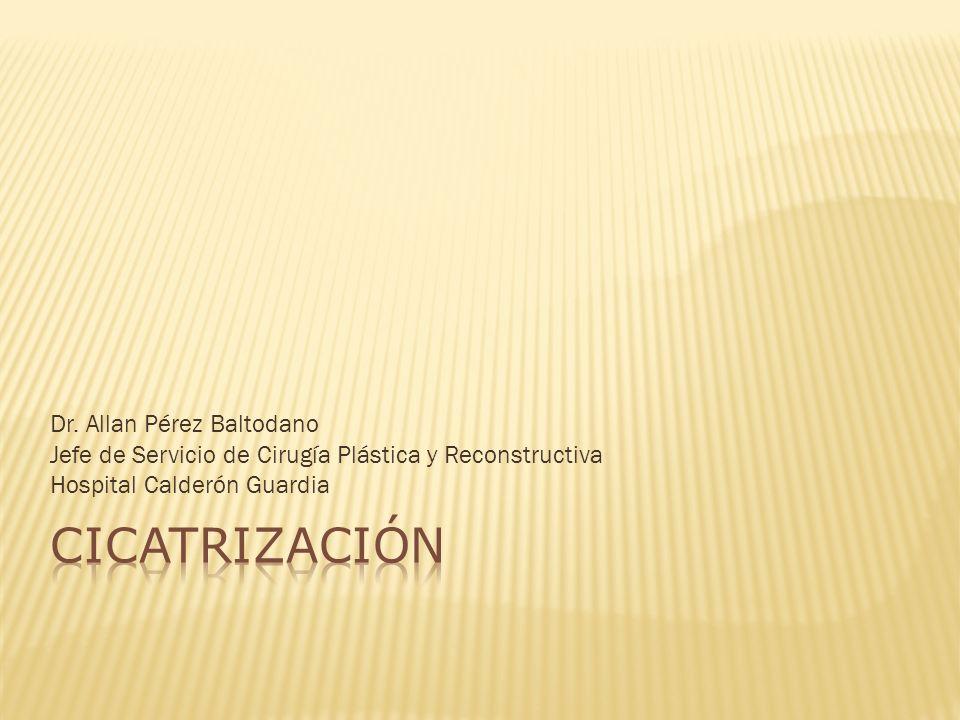 CICATRIZACIÓN Dr. Allan Pérez Baltodano