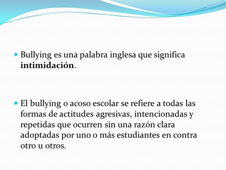 Bullying es una palabra inglesa que significa intimidación.