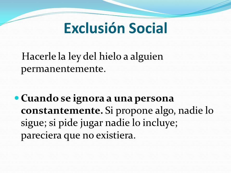 Exclusión Social Hacerle la ley del hielo a alguien permanentemente.