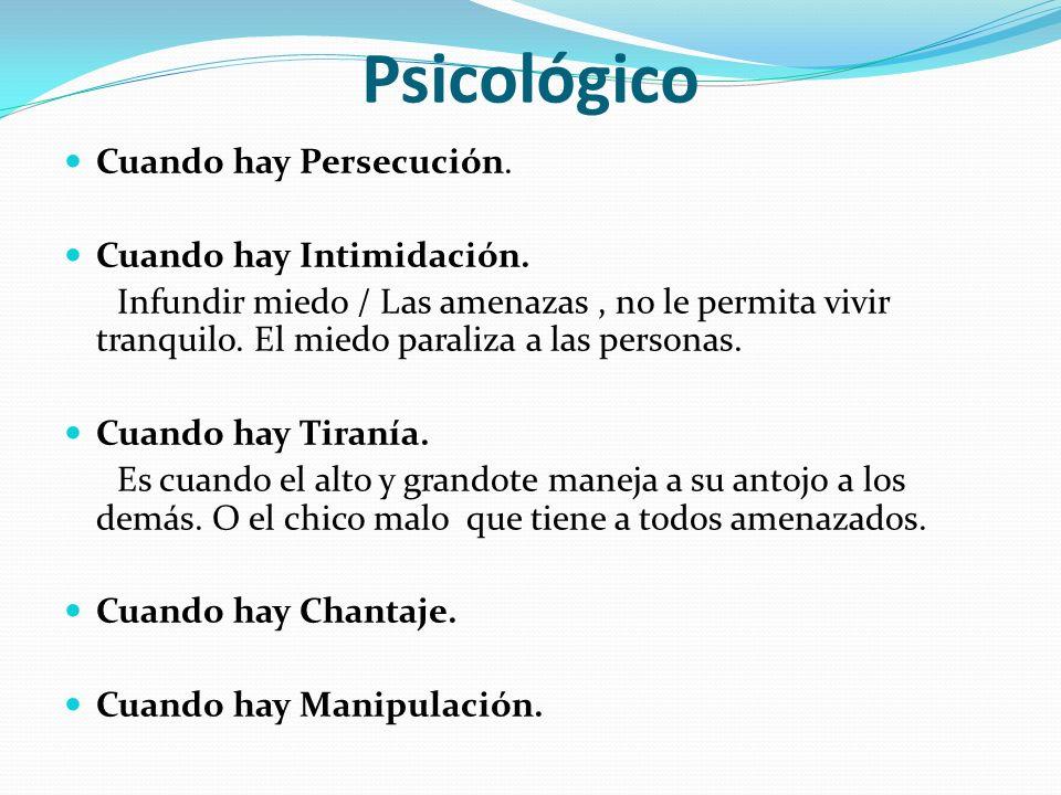 Psicológico Cuando hay Persecución. Cuando hay Intimidación.
