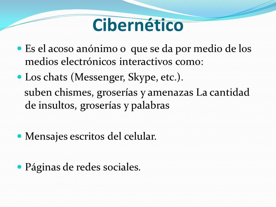 CibernéticoEs el acoso anónimo o que se da por medio de los medios electrónicos interactivos como: