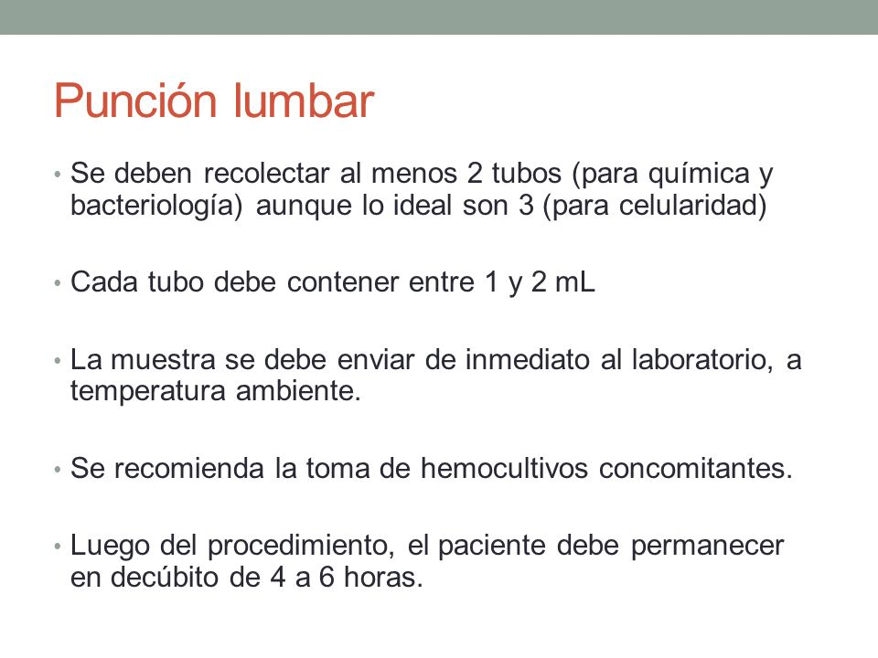 Punción lumbar Se deben recolectar al menos 2 tubos (para química y bacteriología) aunque lo ideal son 3 (para celularidad)