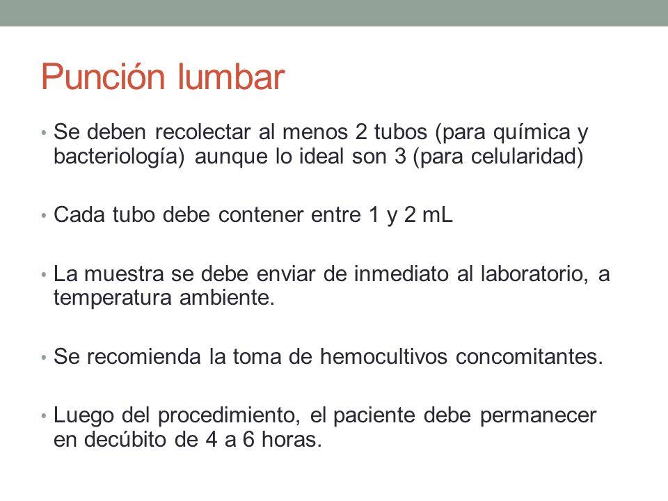 Punción lumbarSe deben recolectar al menos 2 tubos (para química y bacteriología) aunque lo ideal son 3 (para celularidad)