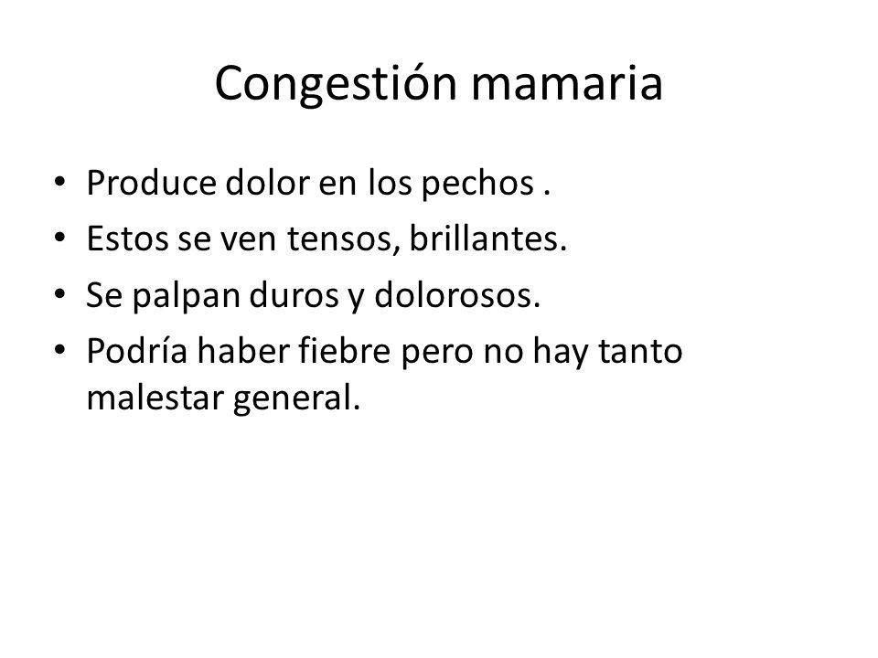 Congestión mamaria Produce dolor en los pechos .