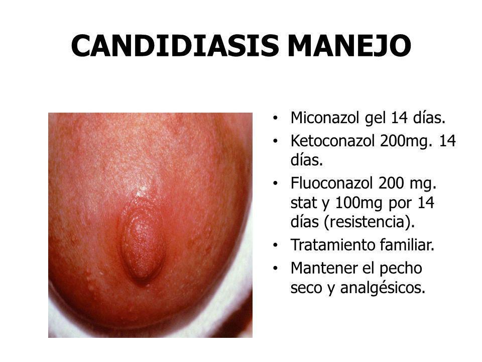 CANDIDIASIS MANEJO Miconazol gel 14 días. Ketoconazol 200mg. 14 días.