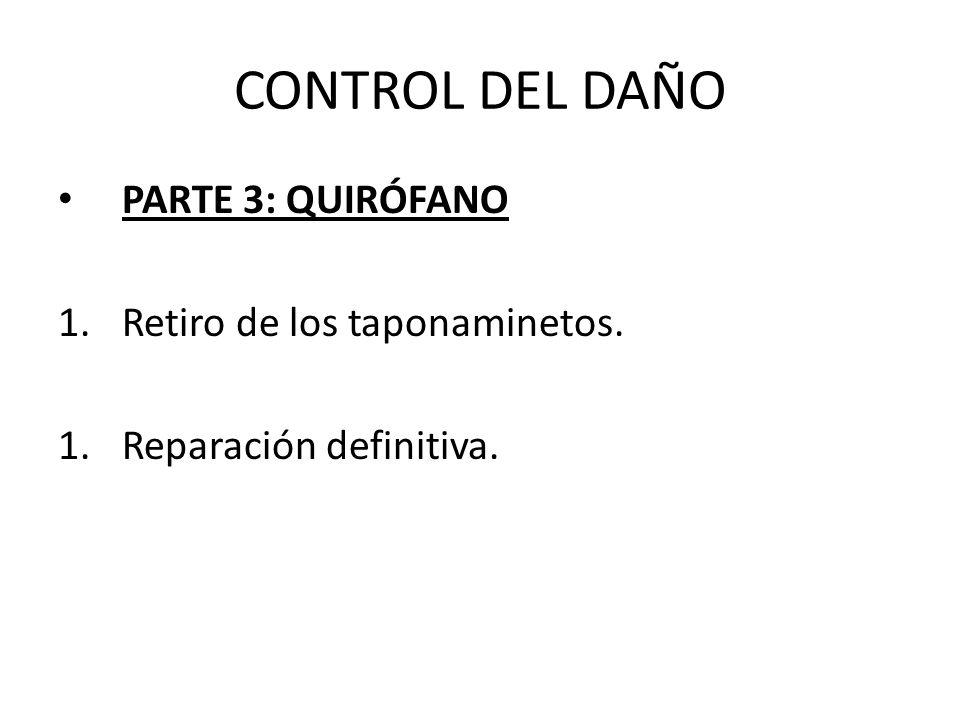 CONTROL DEL DAÑO PARTE 3: QUIRÓFANO Retiro de los taponaminetos.