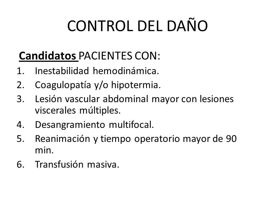 CONTROL DEL DAÑO Candidatos PACIENTES CON: Inestabilidad hemodinámica.