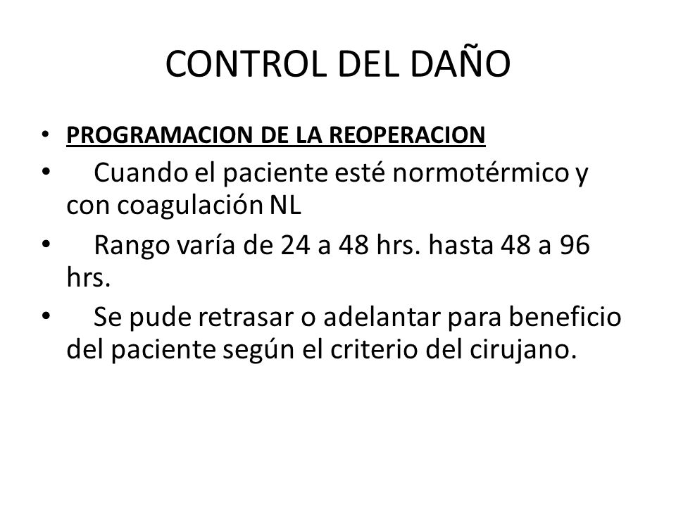 CONTROL DEL DAÑO PROGRAMACION DE LA REOPERACION. Cuando el paciente esté normotérmico y con coagulación NL.