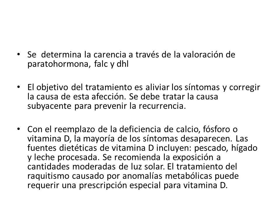 Se determina la carencia a través de la valoración de paratohormona, falc y dhl