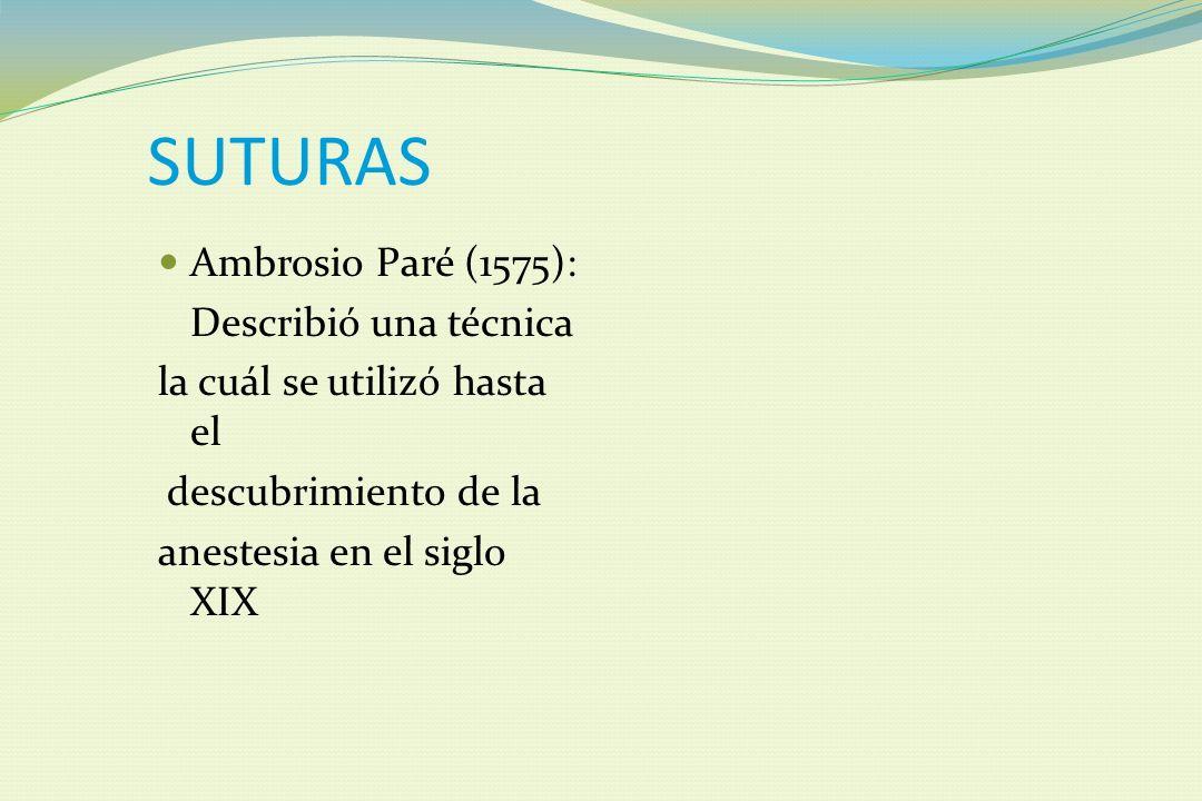 SUTURAS Ambrosio Paré (1575): Describió una técnica